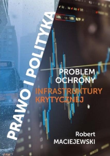 Problem ochrony infrastruktury krytycznej - Robert Maciejewski   okładka