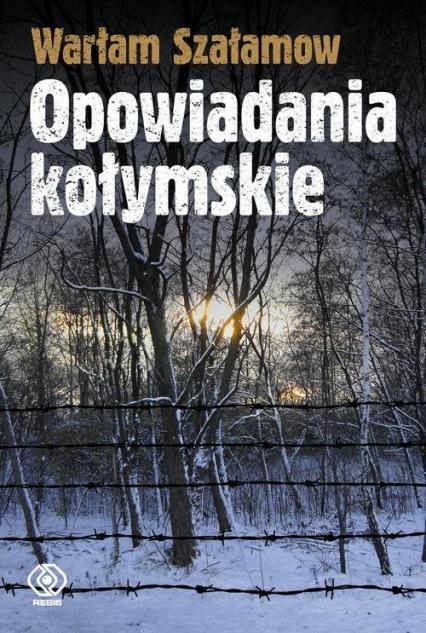 Opowiadania kołymskie - Warłam Szałamow | okładka