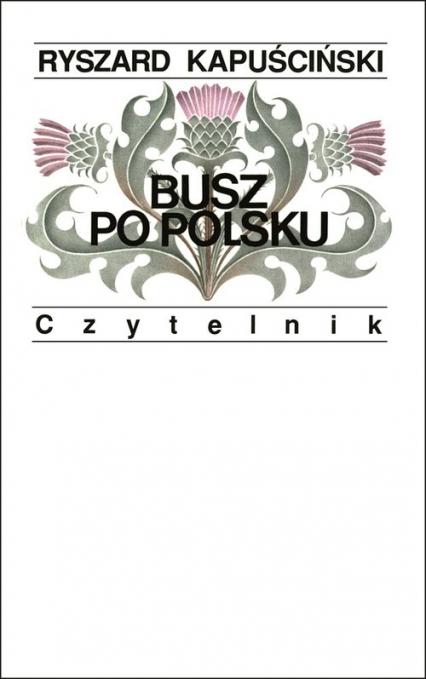 Busz po polsku - Ryszard Kapuściński   okładka