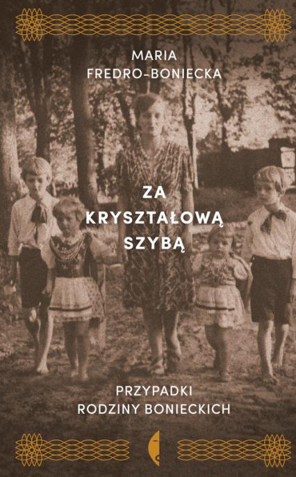 Za kryształową szybą Przypadki rodziny Bonieckich - Maria Fredro-Boniecka | okładka