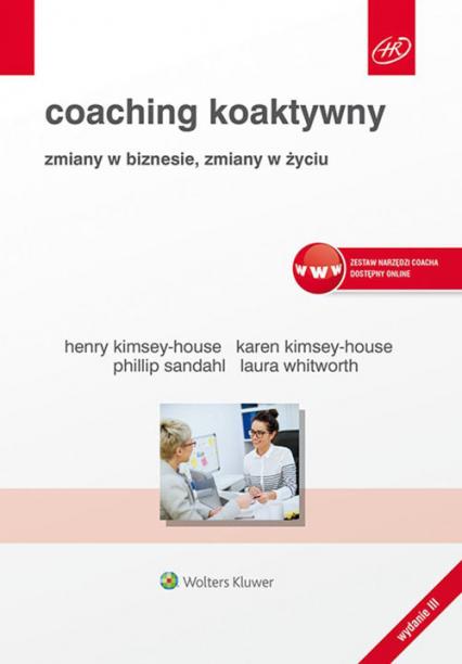 Coaching koaktywny Zmiany w biznesie, zmiany w życiu - Kimsey-House Henry, Kimsey-House Karen, Sandahl Phillip, Whitworth Laura   okładka