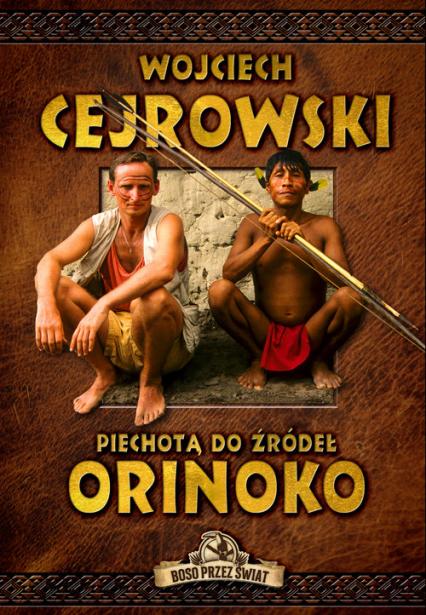 Piechotą do źródeł Orinoko - Wojciech Cejrowski | okładka