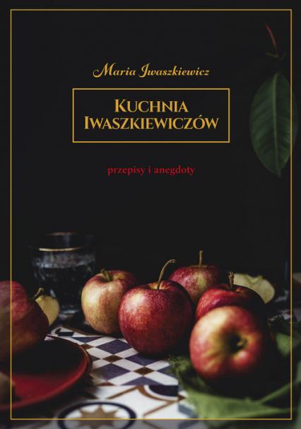 Kuchnia Iwaszkiewiczów Przepisy i anegdoty - Maria Iwaszkiewicz | okładka
