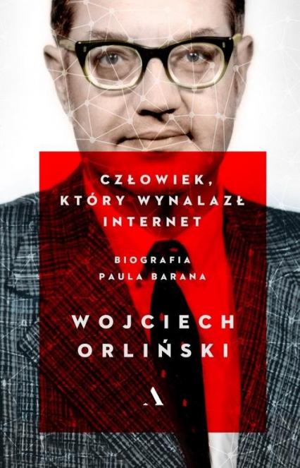 Człowiek który wynalazł internet. Biografia Paula Barana - Wojciech Orliński | okładka