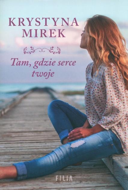 Tam, gdzie serce twoje Wielkie Litery - Krystyna Mirek | okładka