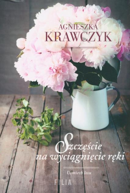 Szczęście na wyciągnięcie ręki Wielkie Litery - Agnieszka Krawczyk   okładka