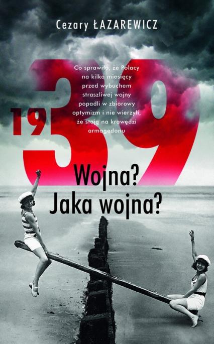 1939 Wojna? Jaka wojna? - Cezary Łazarewicz | okładka