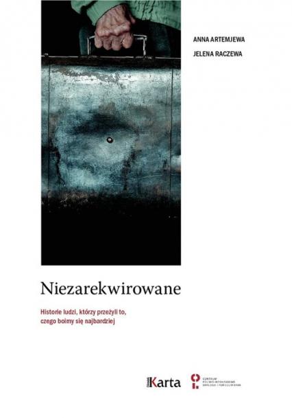 Niezarekwirowane Historie ludzi  którzy przeżyli to, czego boimy się najbardziej - Artemjewa Anna, Raczewa Jelena | okładka
