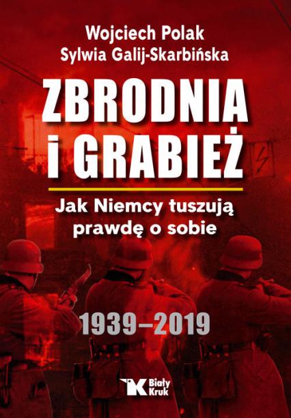 Zbrodnia i grabież Jak Niemcy tuszują prawdę o sobie 1939-2019 - Polak Wojciech, Galij-Skarbińska Sylwia | okładka