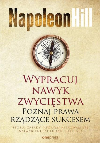 Wypracuj nawyk zwycięstwa Poznaj prawa rządzące sukcesem - Napoleon Hill | okładka