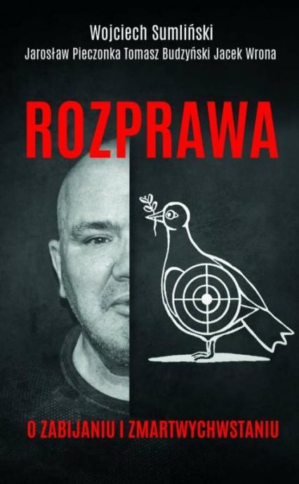 Rozprawa o zabijaniu i zmartwychwstaniu - Sumliński Wojciech , Budzyński Tomasz, Wrona Jacek | okładka