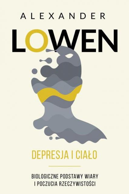 Depresja i ciało Biologiczne podstawy wiary i poczucia rzeczywistości - Alexander Lowen | okładka