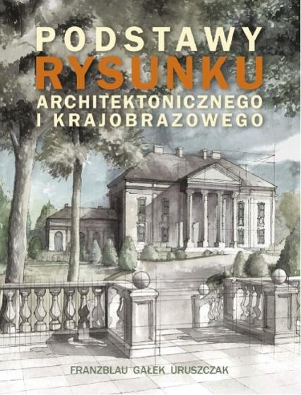 Podstawy rysunku architektonicznego i krajobrazowego - Franzblau Wojciech, Gałek Michał, Uruszczak Michał | okładka