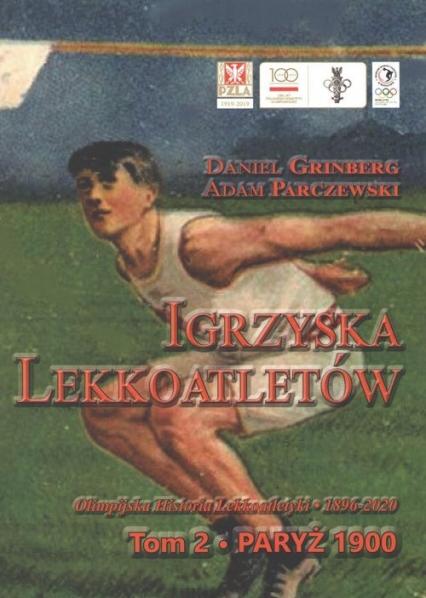 Igrzyska lekkoatletów. T.2 Paryż 1900  - Grinberg Daniel, Parczewski Adam   okładka