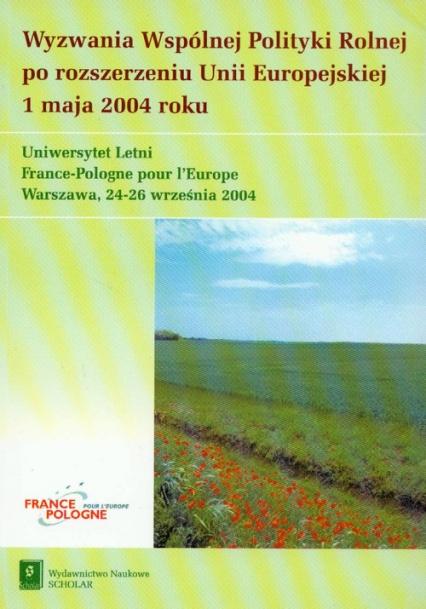 Wyzwania Wspólnej Polityki Rolnej po rozszerzeniu Unii Europejskiej 1 maja 2004 roku -    okładka