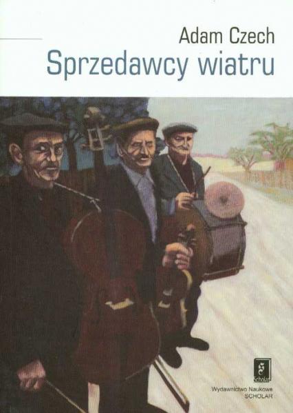 Sprzedawcy wiatru Muzykanci i ich muzyka między wsią a miastem - Adam Czech | okładka