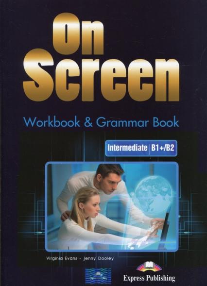 On Screen Intermediate B1+/B2 Workbook & Grammar Book + DigiBook - Evans Virginia Dooley Jenny | okładka