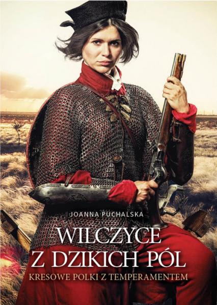 Wilczyce z dzikich pól Kresowe Polki z temperamentem - Joanna Puchalska | okładka