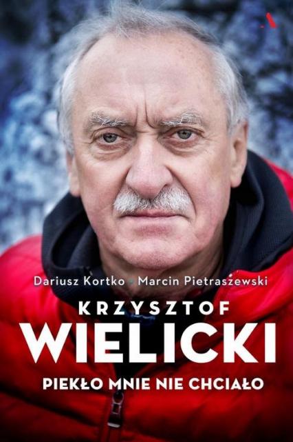 Krzysztof Wielicki Piekło mnie nie chciało - Kortko Dariusz, Pietraszewski Marcin | okładka