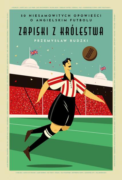 Zapiski z Królestwa 50 niesamowitych historii o angielskim futbolu