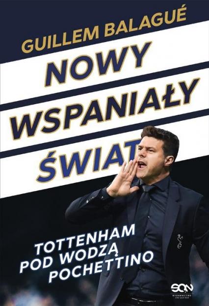 Nowy wspaniały świat Tottenham pod wodzą Pochettino - Balagué Guillem, Pochettino Mauricio | okładka