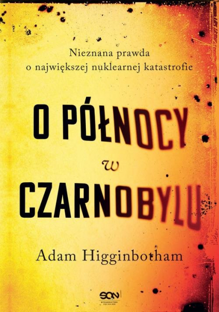 O północy w Czarnobylu Nieznana prawda o największej nuklearnej katastrofie - Adam Higginbotham | okładka