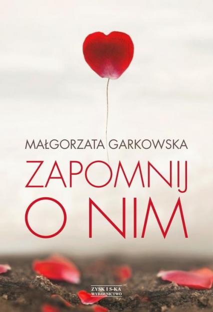 Zapomnij o nim - Małgorzata Garkowska | okładka