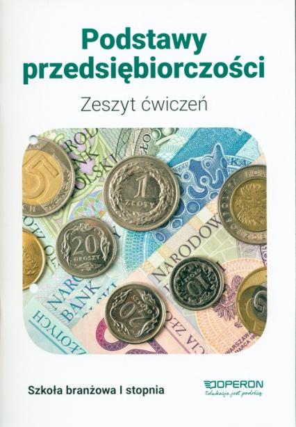 Podstawy przedsiębiorczości Zeszyt ćwiczeń Szkoła branżowa 1 stopnia - Jarosław Korba | okładka