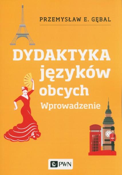 Dydaktyka języków obcych. Wprowadzenie - Gębal Przemysław E. | okładka