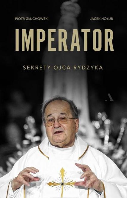 Imperator Sekrety Ojca Rydzyka - Głuchowski Piotr, Hołub Jacek | okładka