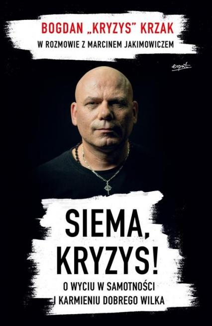 Siema Kryzys O wyciu w samotności i karmieniu dobrego wilka - Bogdan Krzak | okładka