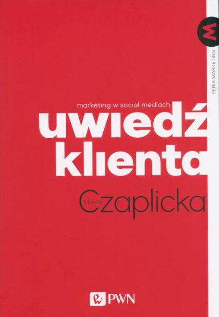 Uwiedź klienta Marketing w social mediach - Monika Czaplicka   okładka
