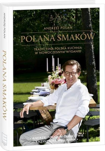 Polana smaków Tradycyjna polska kuchnia w nowoczesnym wydaniu - Andrzej Polan | okładka