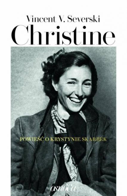 Christine Powieść o Krystynie Skarbek - Severski Vincent W. | okładka