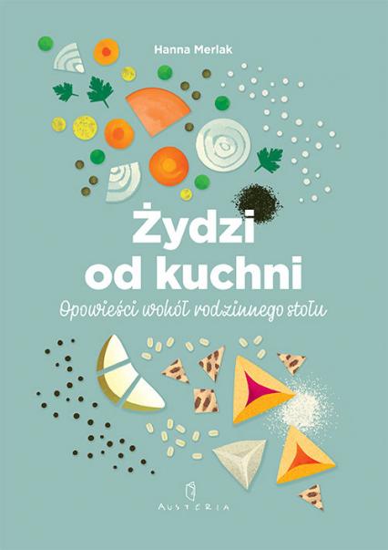 Żydzi od kuchni. Opowieści wokół rodzinnego stołu - Hanna Merlak | okładka