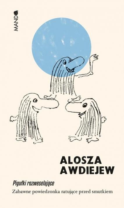 Pigułki rozweselające Zabawne powiedzonka ratujące przed smutkiem - Alosza Awdiejew | okładka