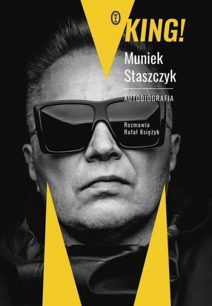 King! Autobiografia - Staszczyk Muniek, Księżyk Rafał | okładka