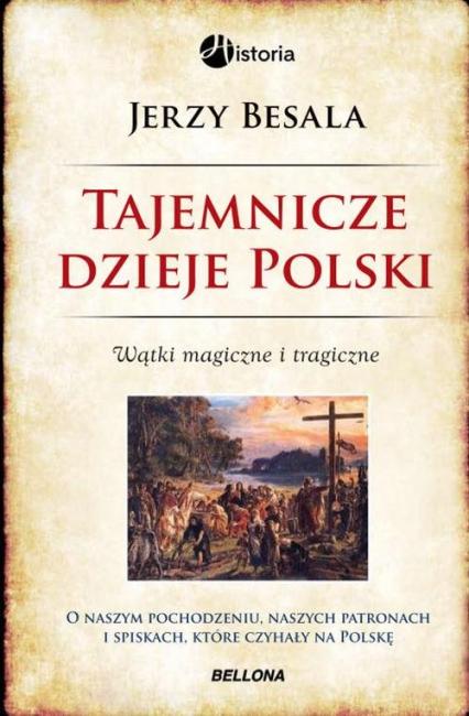 Tajemnicze dzieje Polski Wątki magiczne i tragiczne - Jerzy Besala | okładka