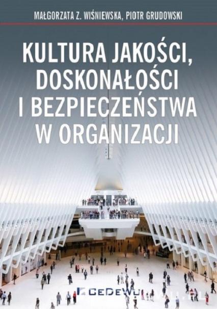 Kultura jakości, doskonałości i bezpieczeństwa w organizacji - Wiśniewska Małgorzata Z, Grudowski Piotr   okładka