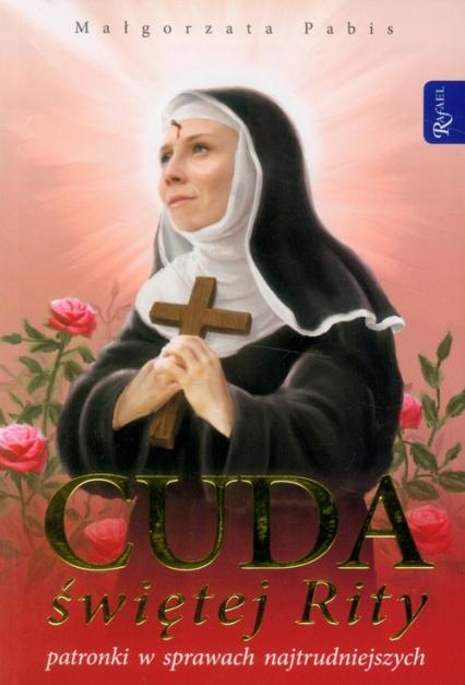 Cuda świętej Rity patronki w sprawach najtrudniejszych - Małgorzata Pabis | okładka