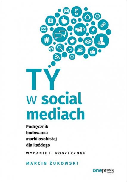 Ty w social mediach Podręcznik budowania marki osobistej dla każdego - Marcin Żukowski | okładka