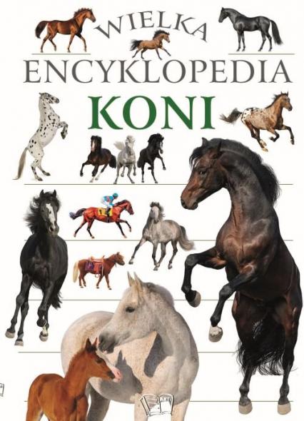 Wielka encyklopedia koni - zbiorowa praca | okładka