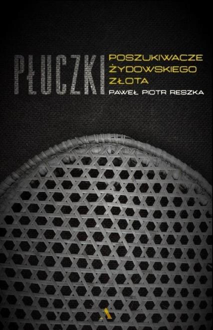 Płuczki W poszukiwaniu żydowskiego złota - Reszka Paweł Piotr   okładka