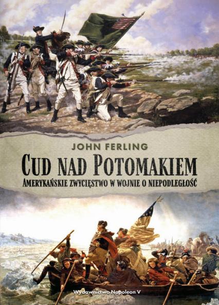 Cud nad Potomakiem Amerykańskie zwycięstwo w wojnie o niepodległość - John Ferling | okładka
