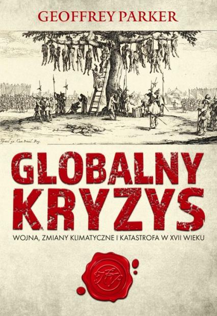 Globalny kryzys Wojna, zmiany klimatyczne i katastrofa w XVII wieku - Geoffrey Parker | okładka
