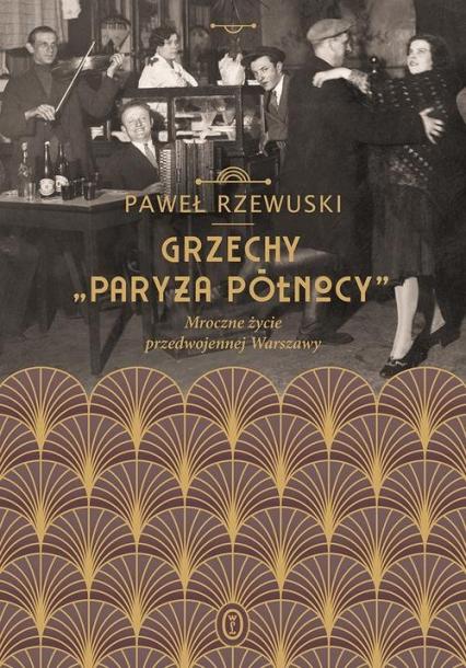 Grzechy Paryża Północy Mroczne życie przedwojennej Warszawy - Paweł Rzewuski   okładka