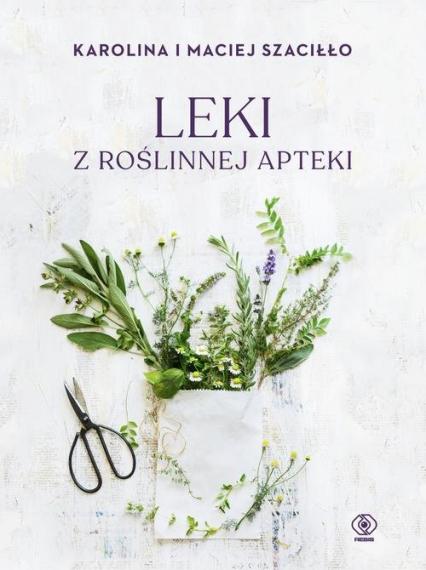 Leki z roślinnej apteki - Szaciłło Karolina, Szaciłło Maciej   okładka