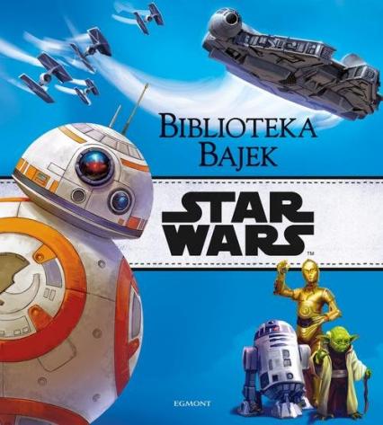 Star Wars Biblioteka Bajek - zbiorowe opracowanie   okładka