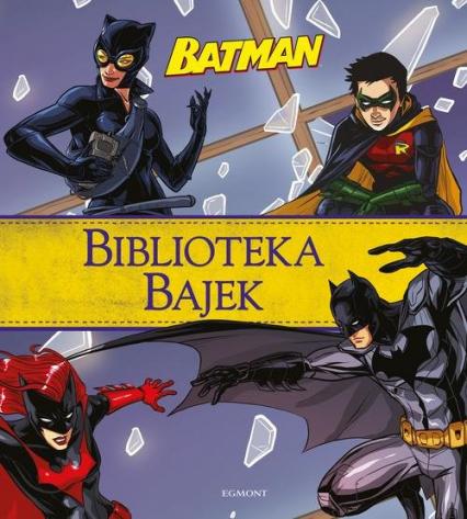 Batman Biblioteka Bajek - . opracowanie zbiorowe   okładka