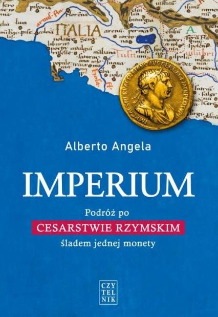 Imperium Podróż po Cesarstwie Rzymskim śladem jednej monety - Alberto Angela | okładka